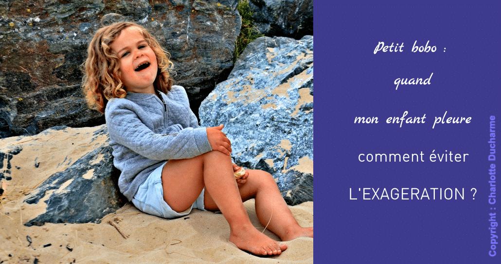quand mon enfant pleure, comment éviter l'exagération ?